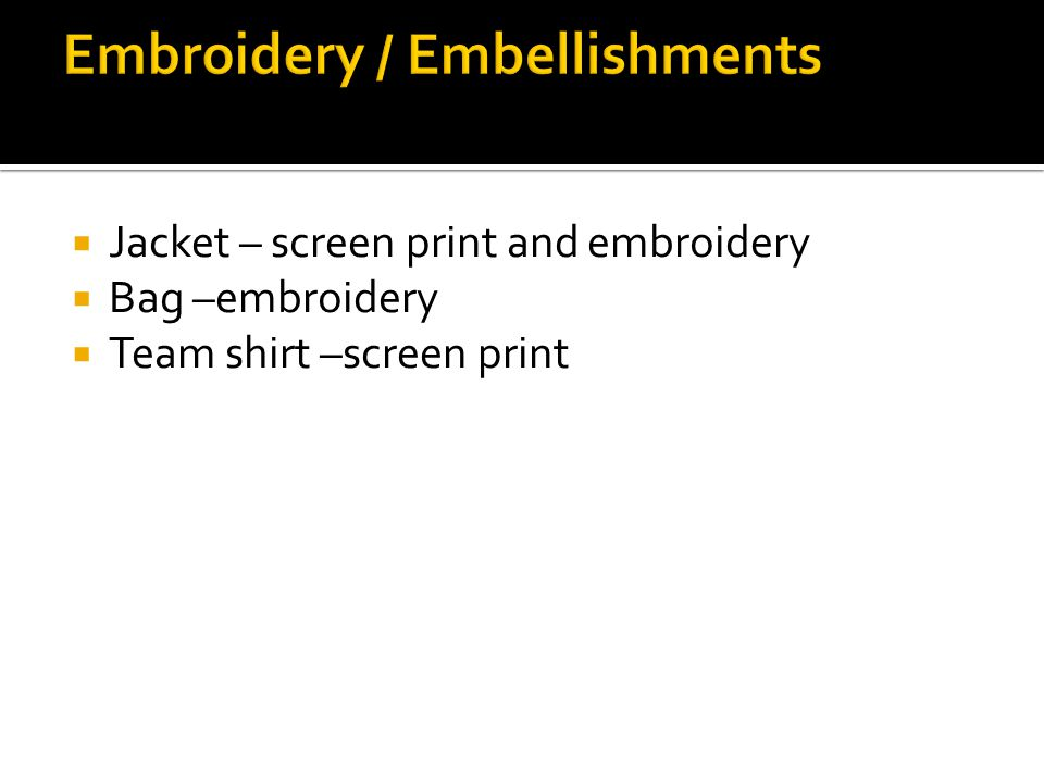 Jacket – screen print and embroidery Bag –embroidery Team shirt –screen print
