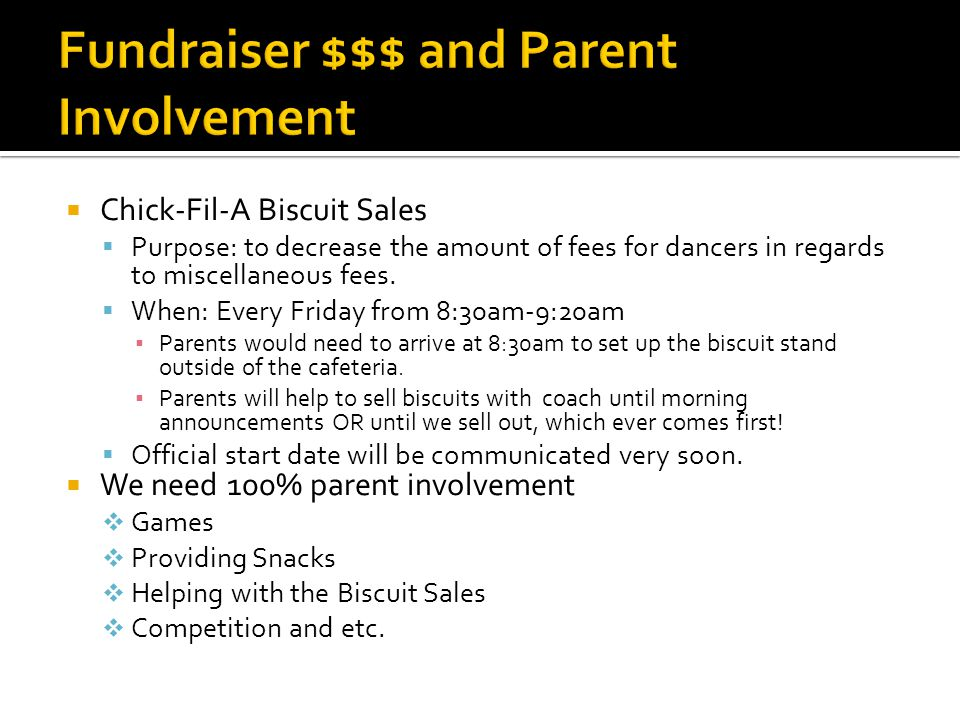 Chick-Fil-A Biscuit Sales Purpose: to decrease the amount of fees for dancers in regards to miscellaneous fees. When: Every Friday from 8:30am-9:20am