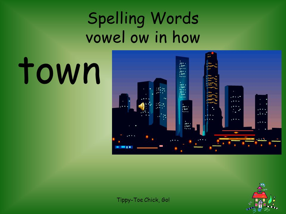 Tippy-Toe Chick, Go! Spelling Words vowel ow in how how