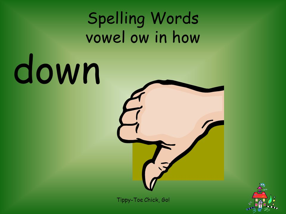 Tippy-Toe Chick, Go! Spelling Words vowel ow in how town