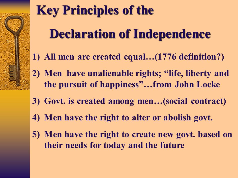 Key Principles of the Declaration of Independence Declaration of Independence 1)All men are created equal…(1776 definition?) 2)Men have unalienable ri
