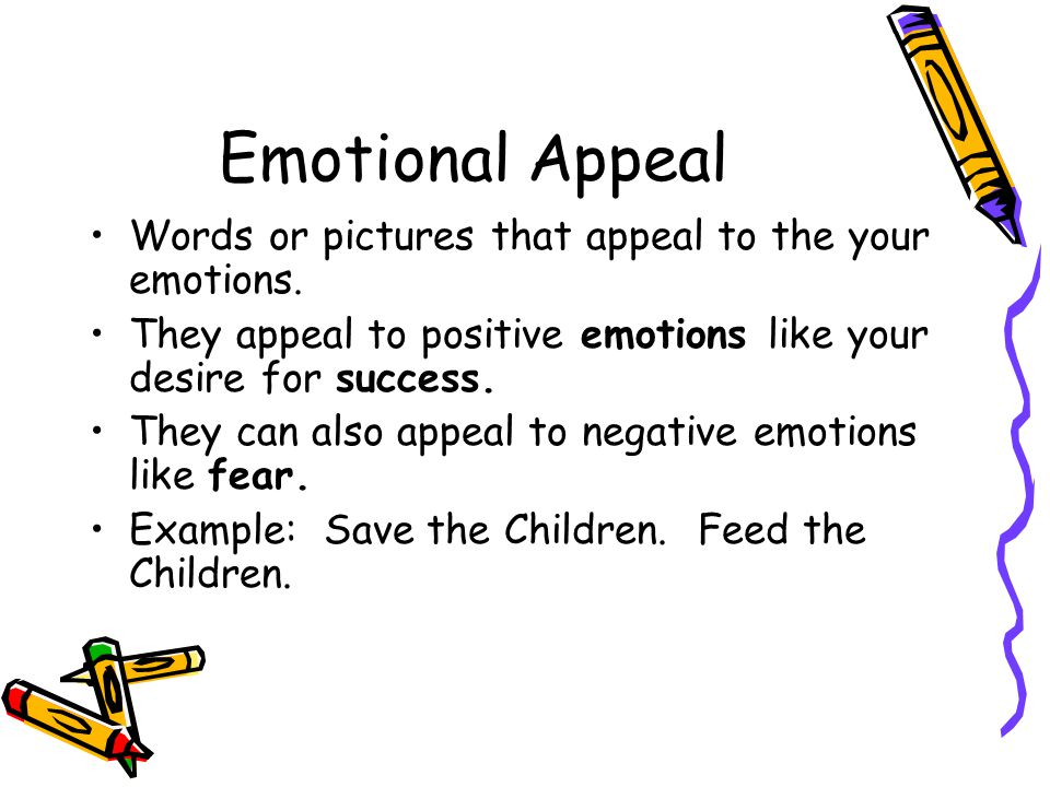 Emotional Appeal Words or pictures that appeal to the your emotions. They appeal to positive emotions like your desire for success. They can also appe