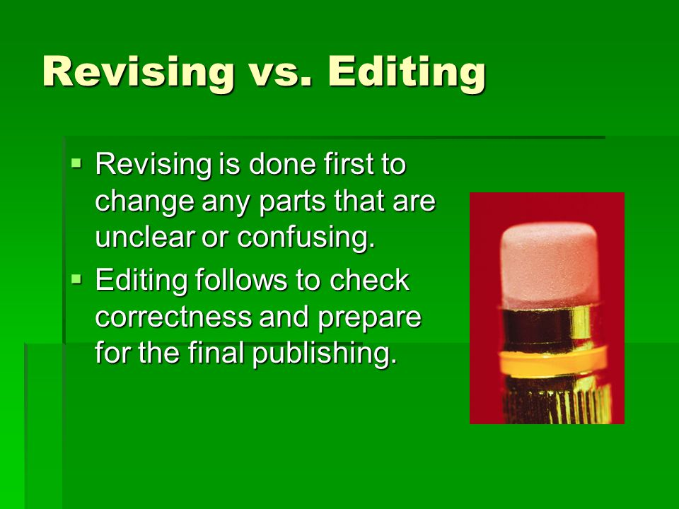 Revising vs. Editing Revising is done first to change any parts that are unclear or confusing. Revising is done first to change any parts that are unc