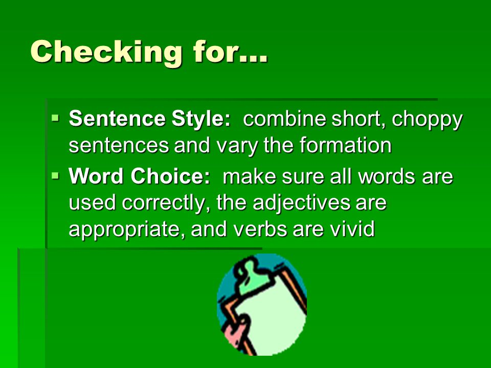 Checking for… Sentence Style: combine short, choppy sentences and vary the formation Sentence Style: combine short, choppy sentences and vary the form
