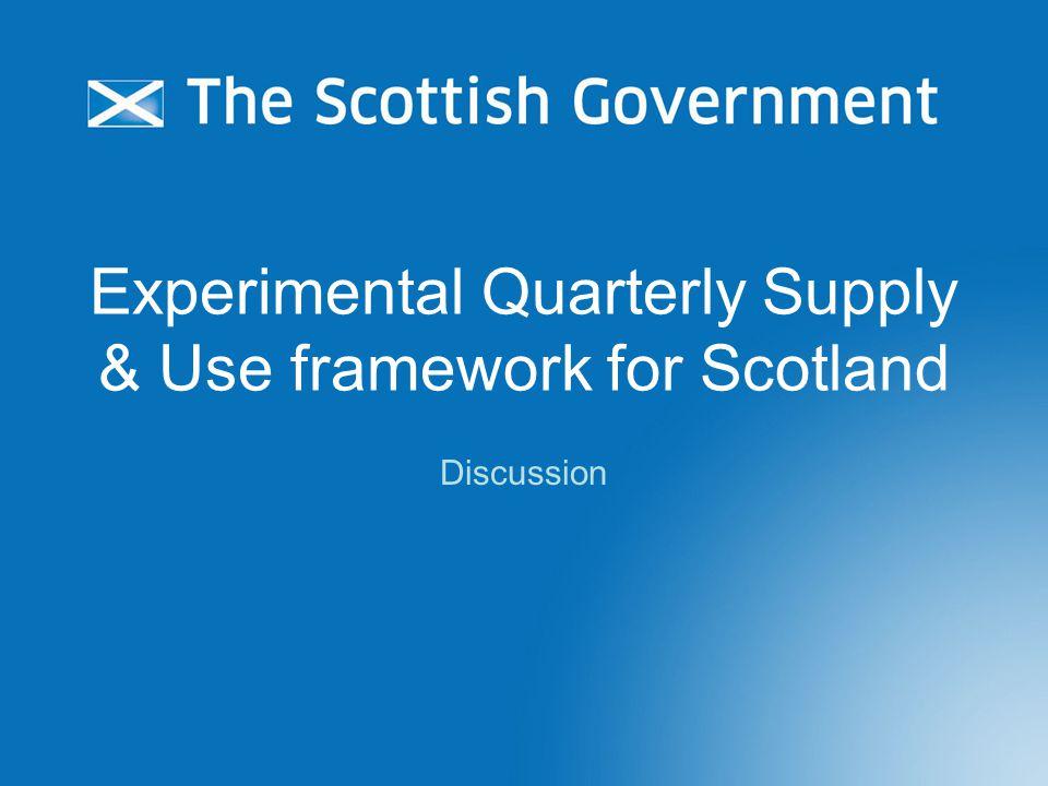 Experimental Quarterly Supply & Use framework for Scotland Discussion