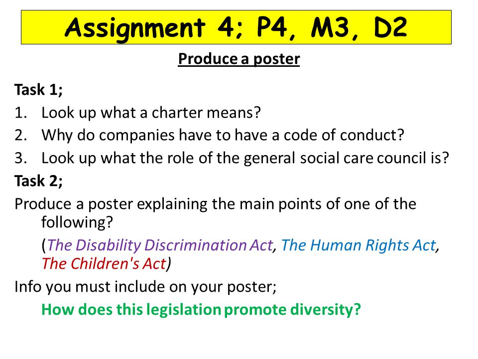 Assignment 4; P4, M3, D2 Produce a poster Task 1; 1.Look up what a charter means? 2.Why do companies have to have a code of conduct? 3.Look up what th