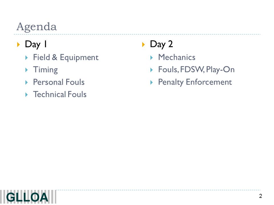 2 Agenda Day 1 Field & Equipment Timing Personal Fouls Technical Fouls Day 2 Mechanics Fouls, FDSW, Play-On Penalty Enforcement