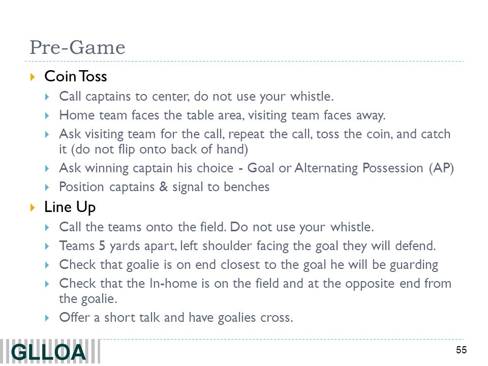55 Pre-Game Coin Toss Call captains to center, do not use your whistle.