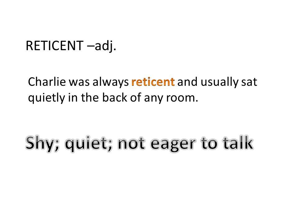 RETICENT –adj.