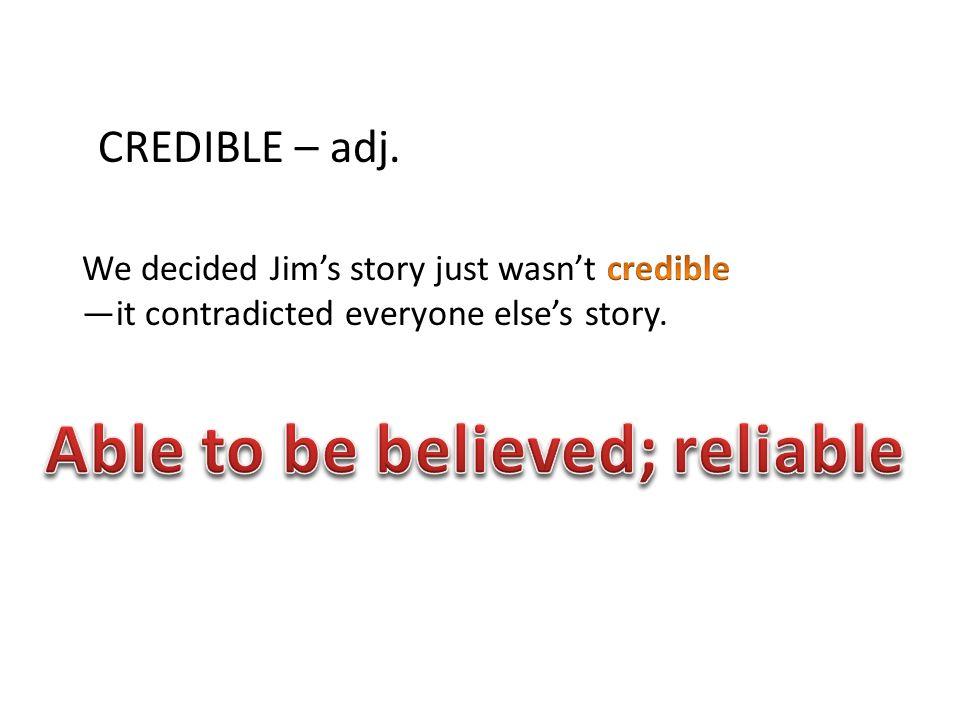 CREDIBLE – adj.