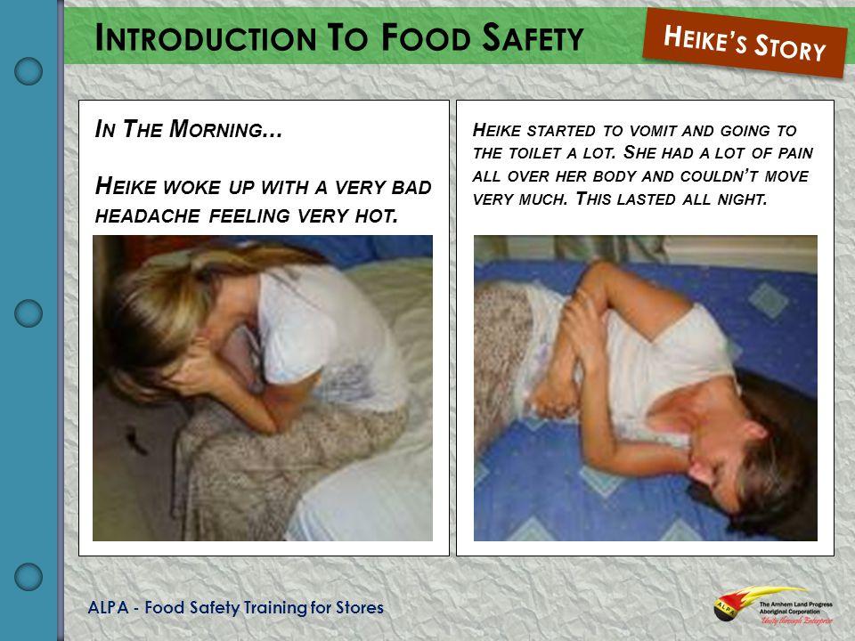 ALPA - Food Safety Training for Stores I NTRODUCTION T O F OOD S AFETY H EIKE S S TORY I N T HE M ORNING...