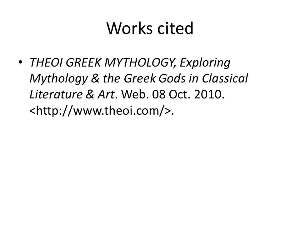 Works cited THEOI GREEK MYTHOLOGY, Exploring Mythology & the Greek Gods in Classical Literature & Art.
