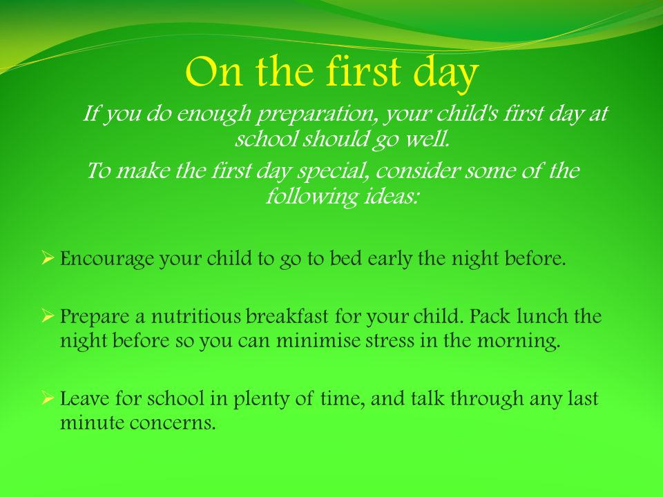 On the first day If you do enough preparation, your child s first day at school should go well.