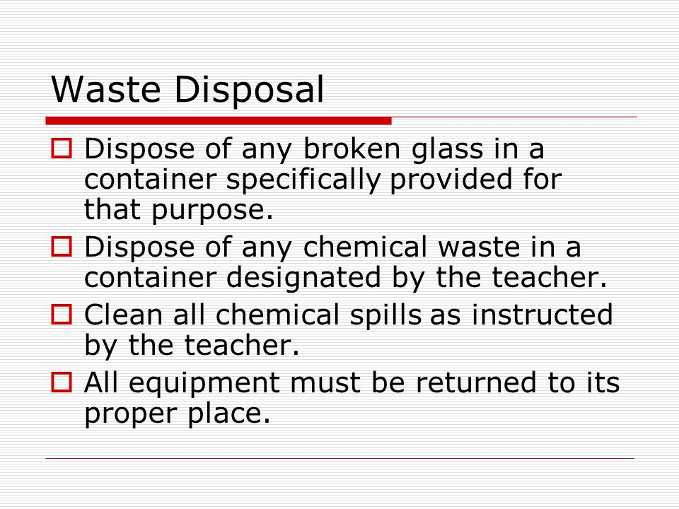Waste Disposal Dispose of any broken glass in a container specifically provided for that purpose. Dispose of any chemical waste in a container designa