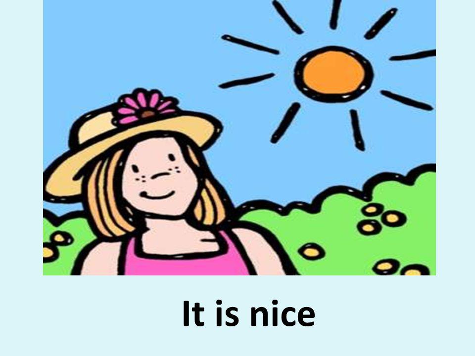 It is nice