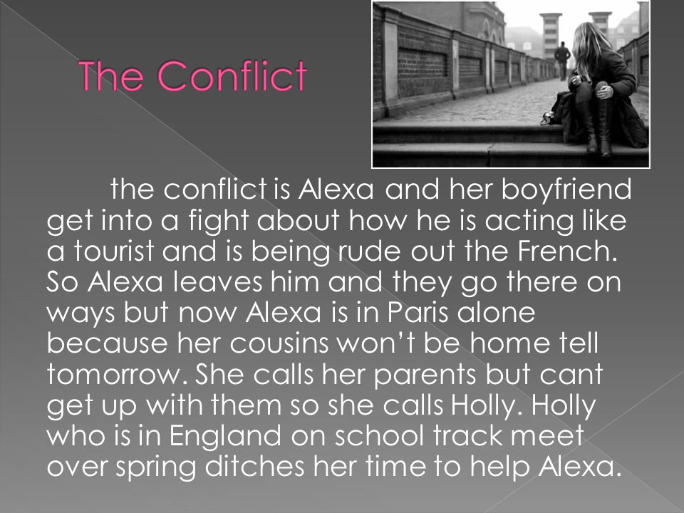 the conflict is Alexa and her boyfriend get into a fight about how he is acting like a tourist and is being rude out the French. So Alexa leaves him a