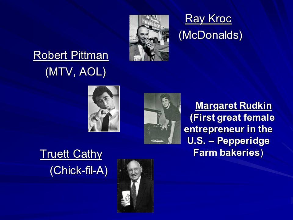 Robert Pittman (MTV, AOL) (MTV, AOL) Truett Cathy (Chick-fil-A) (Chick-fil-A) Ray Kroc Ray Kroc (McDonalds) (McDonalds) Margaret Rudkin Margaret Rudki
