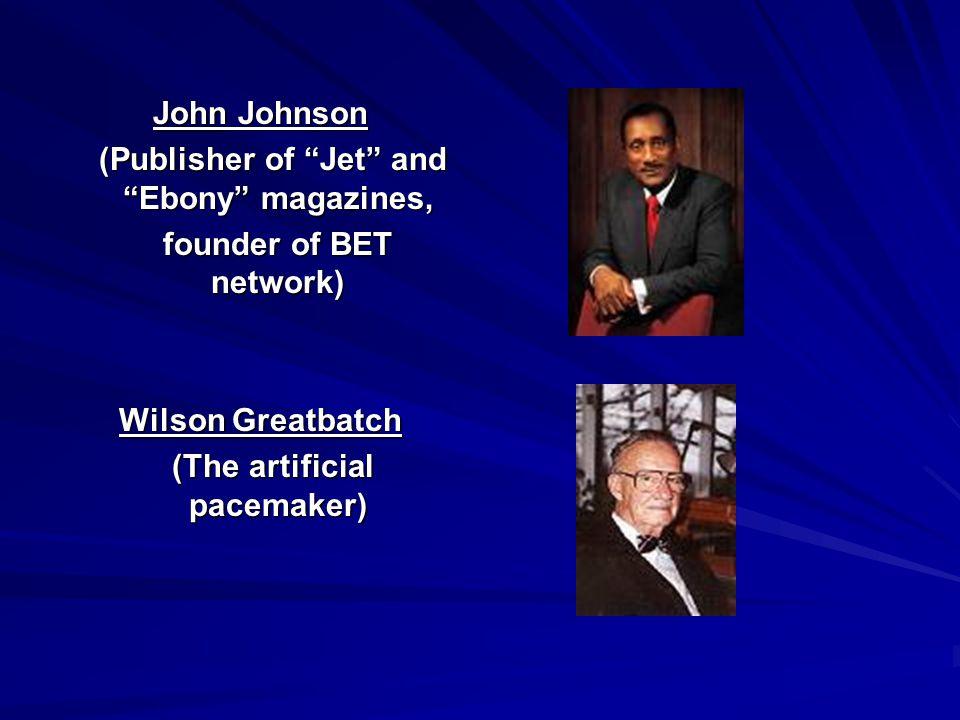 John Johnson (Publisher of Jet and Ebony magazines, (Publisher of Jet and Ebony magazines, founder of BET network) founder of BET network) Wilson Grea