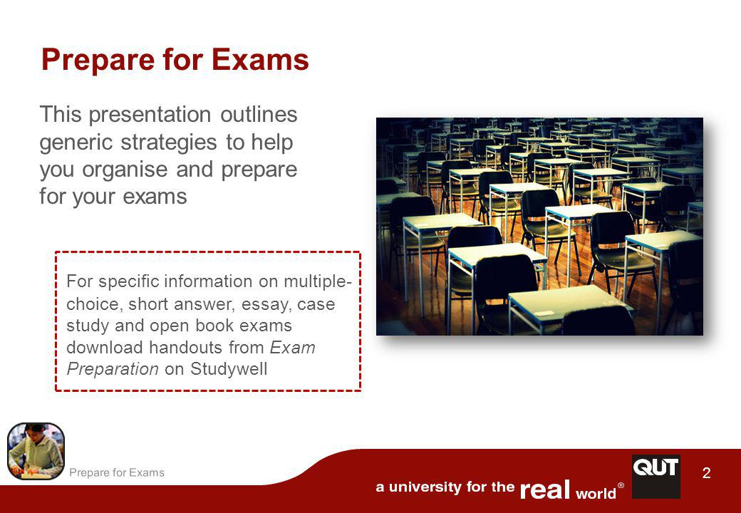 Prepare for Exams 13 Remember: Lecturers often give additional information about the exam in the first and last lecture of the semester.