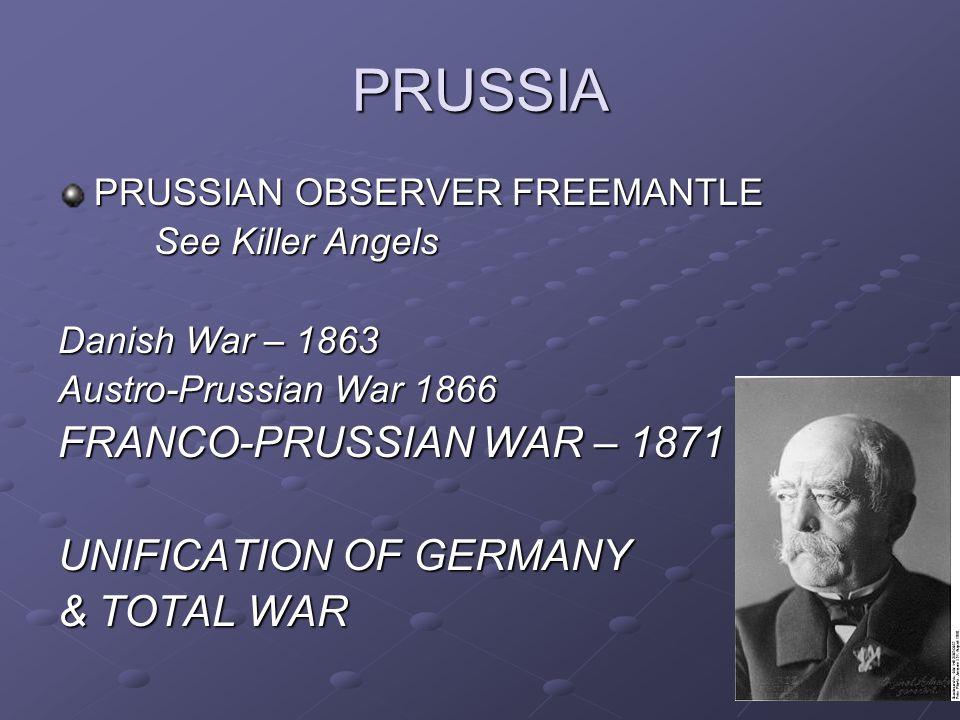 PRUSSIA PRUSSIAN OBSERVER FREEMANTLE See Killer Angels Danish War – 1863 Austro-Prussian War 1866 FRANCO-PRUSSIAN WAR – 1871 UNIFICATION OF GERMANY &