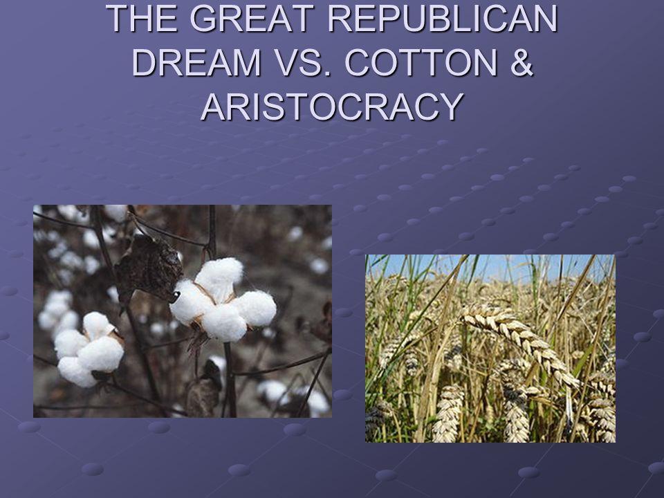 THE GREAT REPUBLICAN DREAM VS. COTTON & ARISTOCRACY