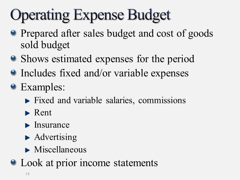 Prepared after sales budget and cost of goods sold budget Shows estimated expenses for the period Includes fixed and/or variable expenses Examples: Fi