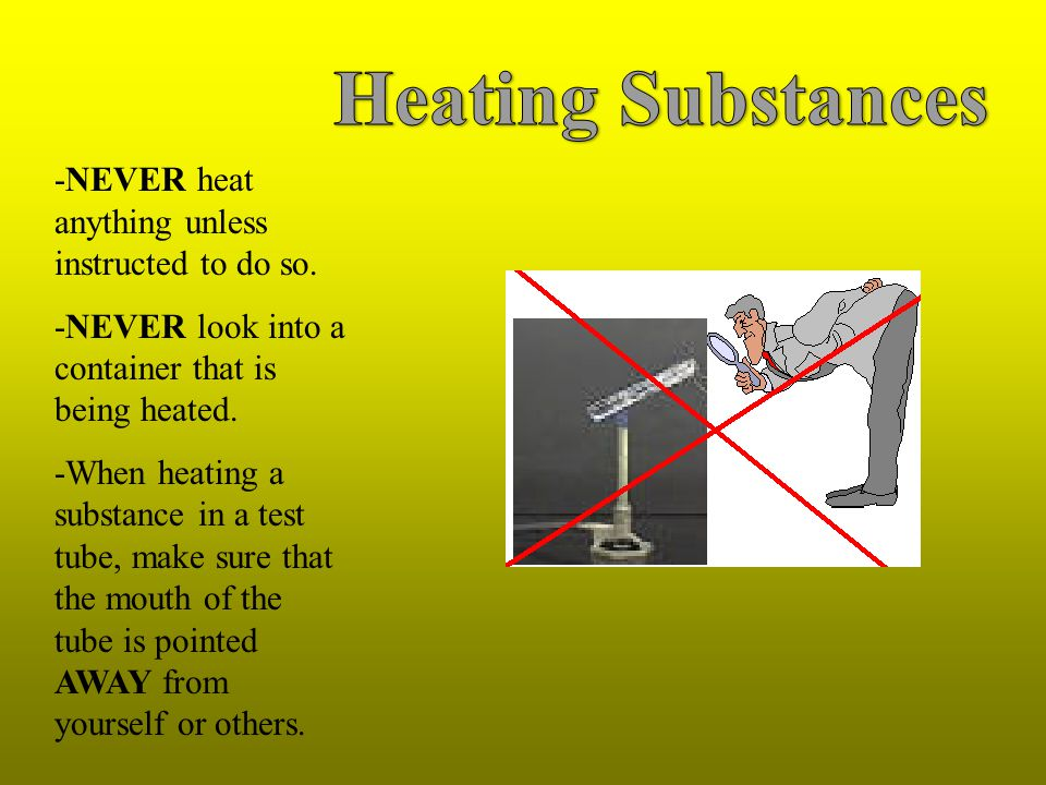 When heating liquids in test tubes using a burner…. Be sure to tilt the test tube away from you