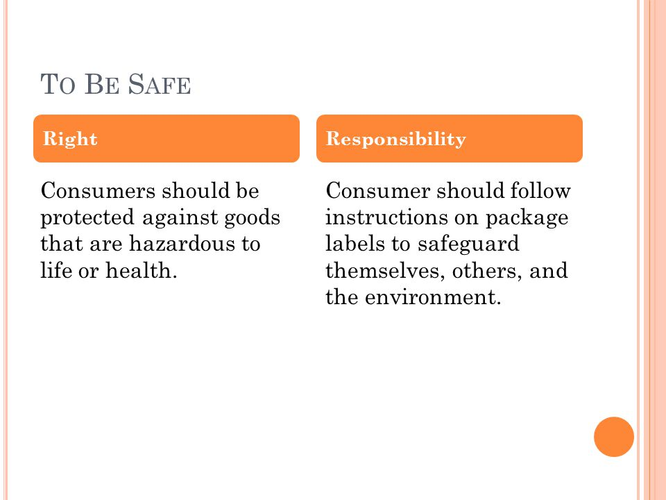 T O B E S AFE Consumers should be protected against goods that are hazardous to life or health.