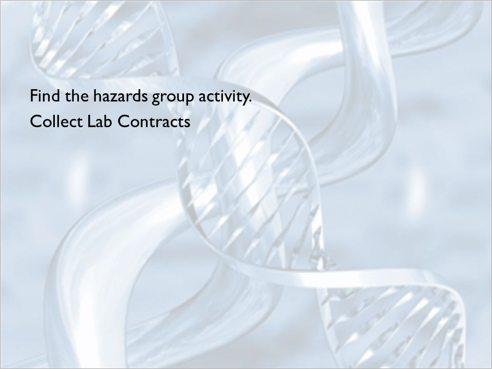 Find the hazards group activity. Collect Lab Contracts