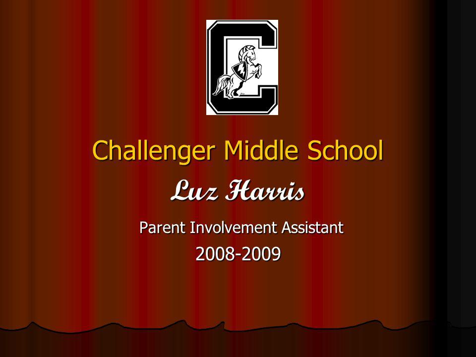 Challenger Middle School Luz Harris Parent Involvement Assistant Parent Involvement Assistant2008-2009