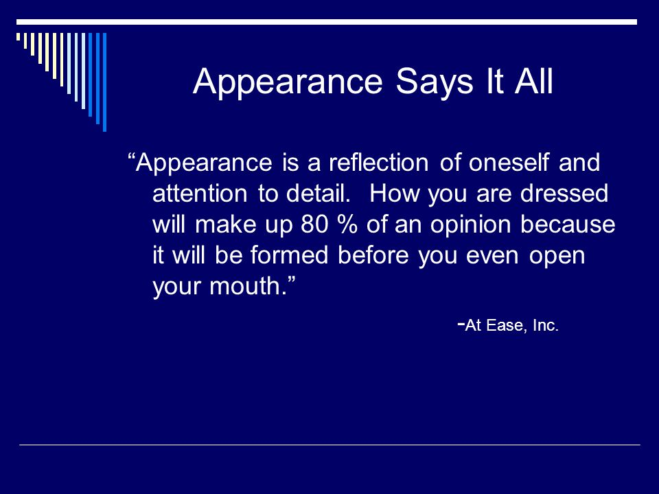 Appearance Says It All Appearance is a reflection of oneself and attention to detail.
