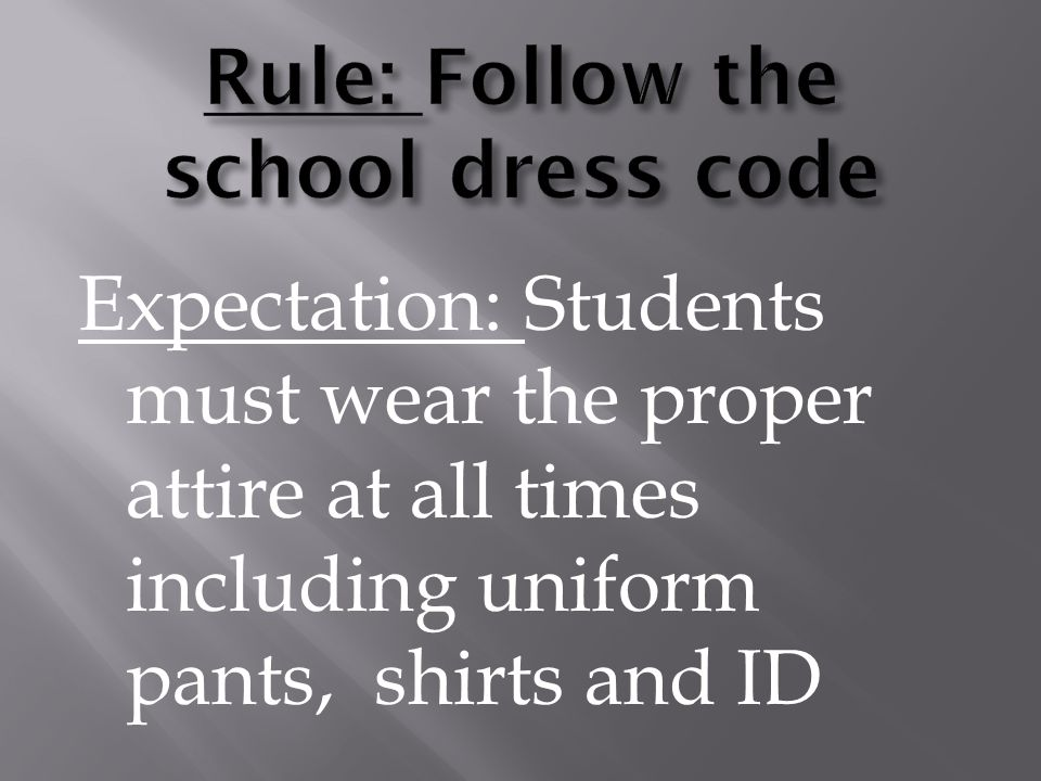 Expectation: Students must wear the proper attire at all times including uniform pants, shirts and ID