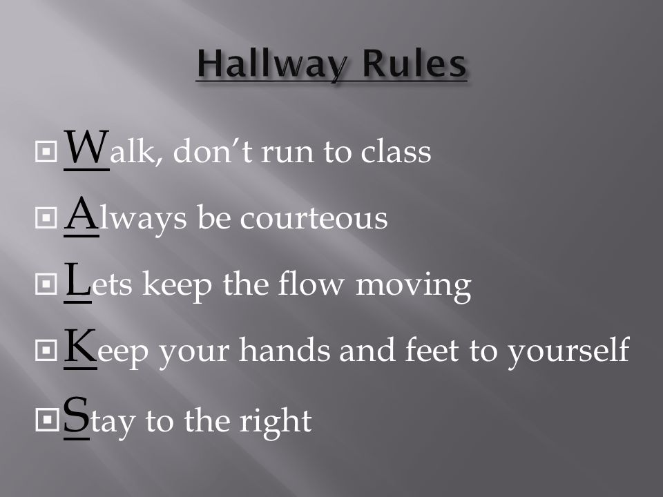 W alk, dont run to class A lways be courteous L ets keep the flow moving K eep your hands and feet to yourself S tay to the right