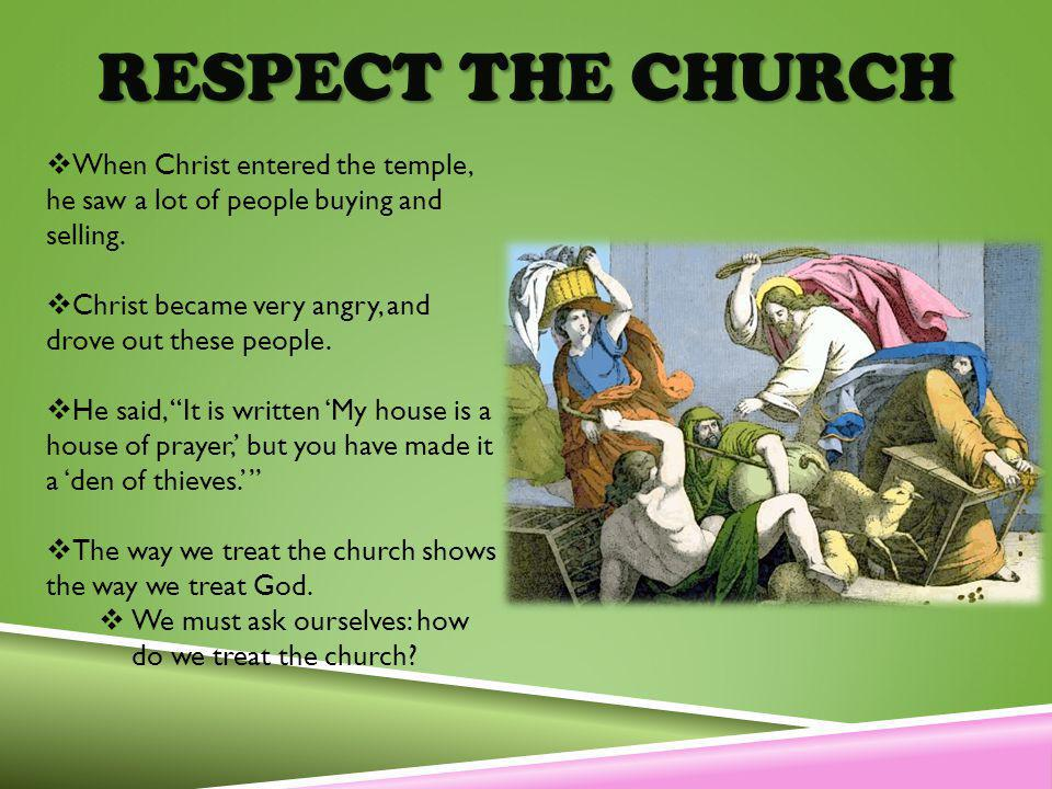 RESPECT THE CHURCH When Christ entered the temple, he saw a lot of people buying and selling.