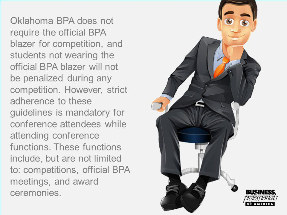 Oklahoma BPA does not require the official BPA blazer for competition, and students not wearing the official BPA blazer will not be penalized during any competition.