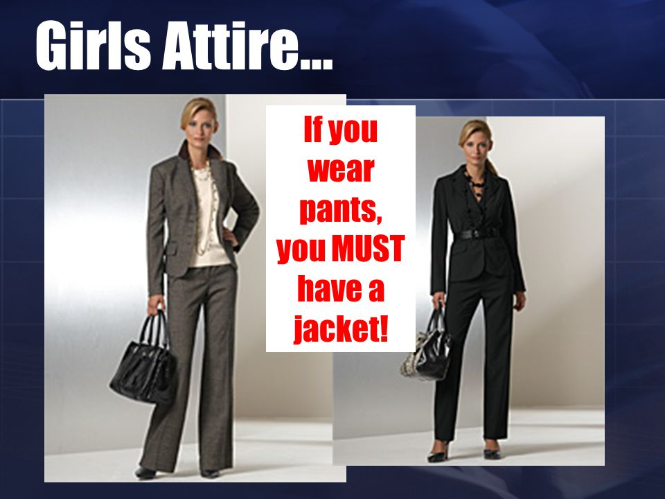 Girls Attire… If you wear pants, you MUST have a jacket!