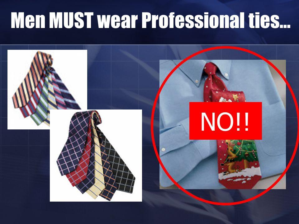 Men MUST wear Professional ties… NO!!