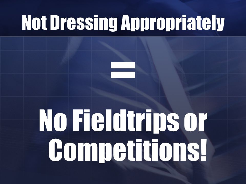 Not Dressing Appropriately = No Fieldtrips or Competitions!