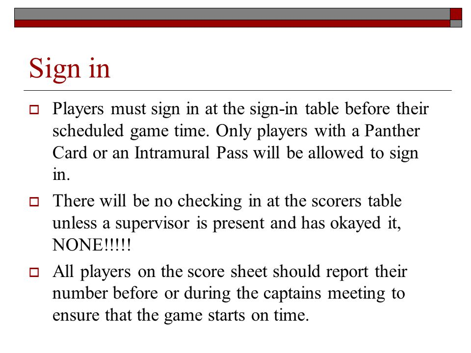 Rosters, Grace Periods and Forfeits Teams must have 4 players signed in to start a game.