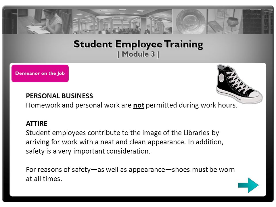 PERSONAL BUSINESS Homework and personal work are not permitted during work hours.