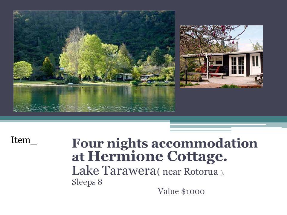 Four nights accommodation at Hermione Cottage. Lake Tarawera ( near Rotorua ). Sleeps 8 Value $1000 Item_