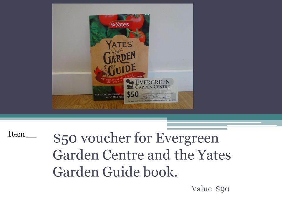$50 voucher for Evergreen Garden Centre and the Yates Garden Guide book. Value $90 Item __
