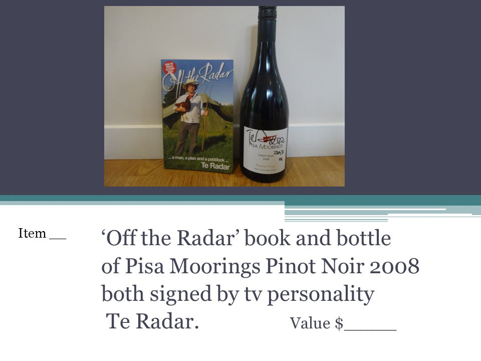 Off the Radar book and bottle of Pisa Moorings Pinot Noir 2008 both signed by tv personality Te Radar. Value $_____ Item __