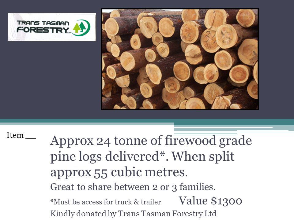 Approx 24 tonne of firewood grade pine logs delivered*. When split approx 55 cubic metres. Great to share between 2 or 3 families. *Must be access for