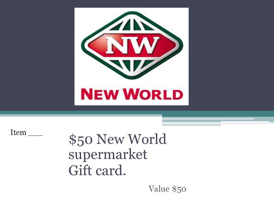 $50 New World supermarket Gift card. Value $50 Item ___