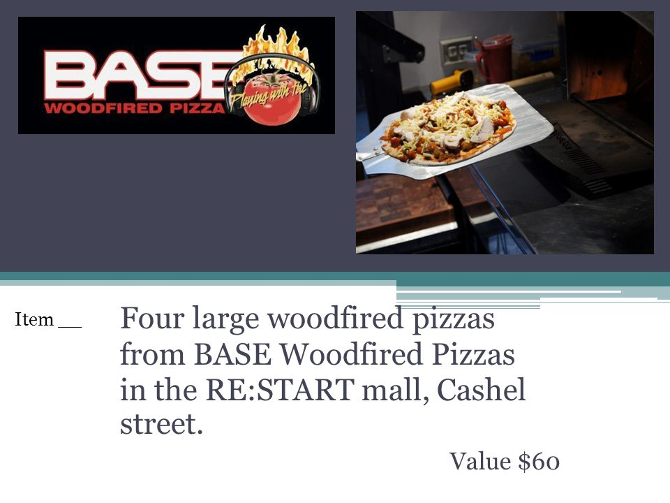 Four large woodfired pizzas from BASE Woodfired Pizzas in the RE:START mall, Cashel street. Value $60 Item __