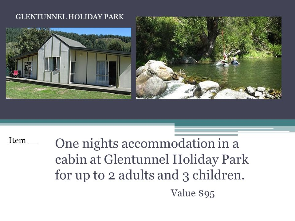 One nights accommodation in a cabin at Glentunnel Holiday Park for up to 2 adults and 3 children. Value $95 GLENTUNNEL HOLIDAY PARK Item __