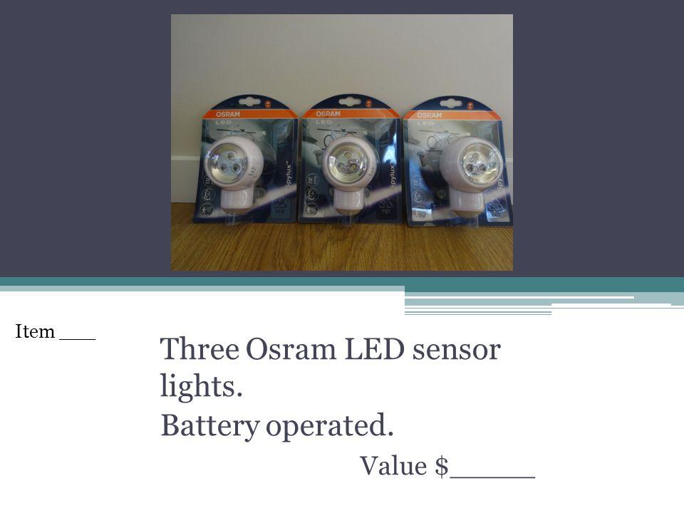 Three Osram LED sensor lights. Battery operated. Value $_____ Item ___