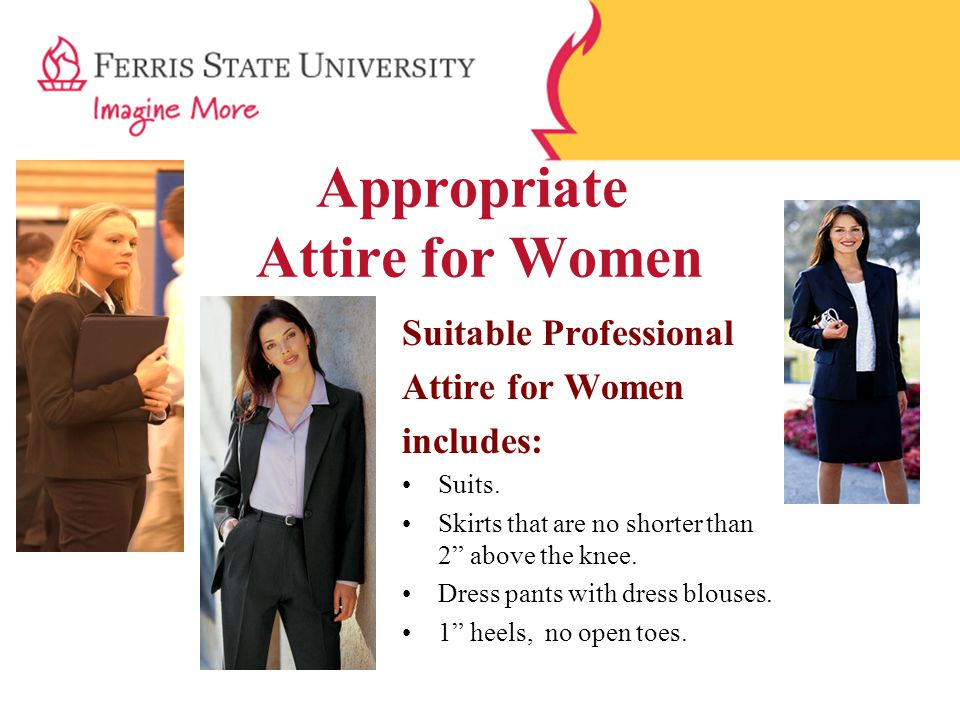 Inappropriate Attire for Women Examples of inappropriate business attire includes: Anything sleeveless Anything that shows cleavage Denim clothing of any kind Stirrup or spandex pants Shorts of any kind or length Crop tops Sundresses Leather pants Sandals, shoes that are more than 1 ½ heel & sneakers