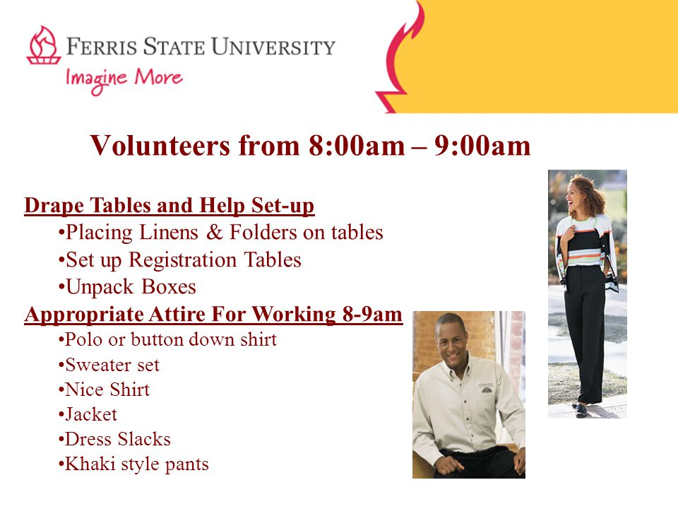 Volunteers from 8:00am – 9:00am Drape Tables and Help Set-up Placing Linens & Folders on tables Set up Registration Tables Unpack Boxes Appropriate At